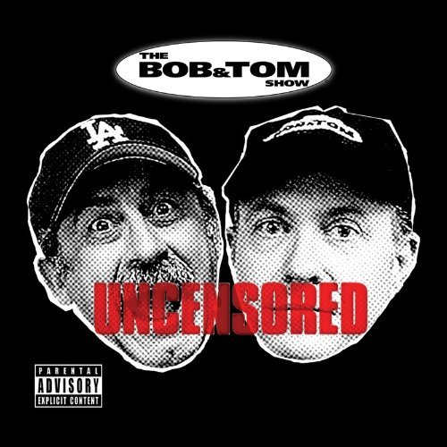 Bob & Tom Uncensored