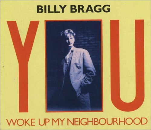 Billy Bragg You Woke Up My Nighborhood