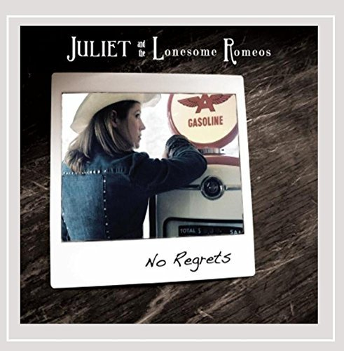 Juliet & The Lonesome Romeos No Regrets