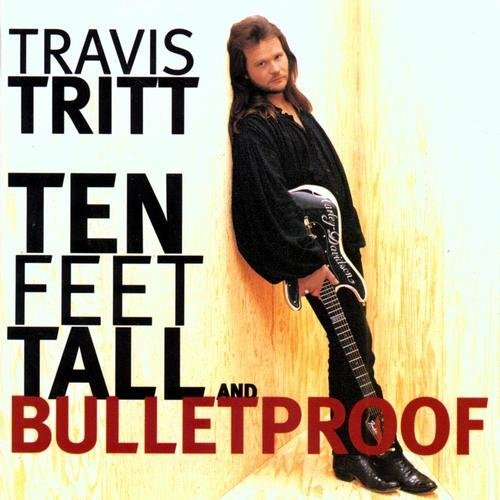 Travis Tritt Ten Feet Tall & Bulletproof