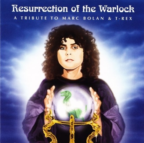 Marc Bolan & T.Rex Resurrection Of The Warlock A Tribute To Marc Bol