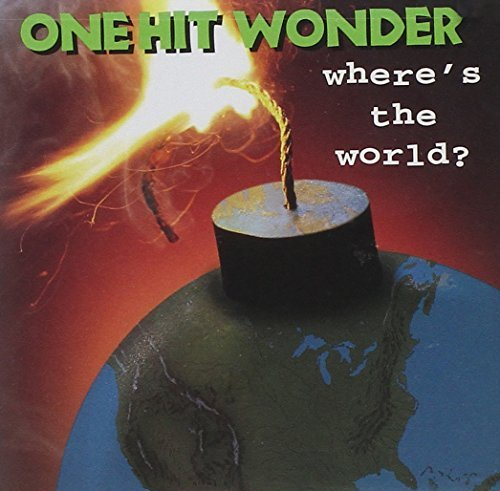 One Hit Wonder Where's The World