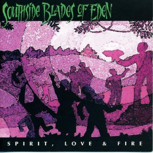 Southside Blades Of Eden Spirit Love & Fire