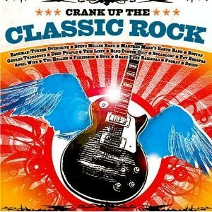 Crank Up The Classic Rock Crank Up The Classic Rock