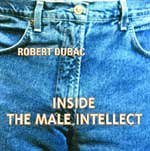 Robert Dubac Inside The Male Intellect
