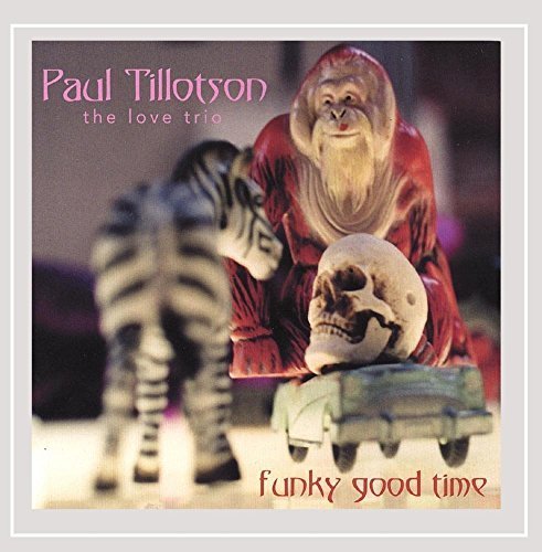 Paul Tillotson The Love Trio Funky Good Time