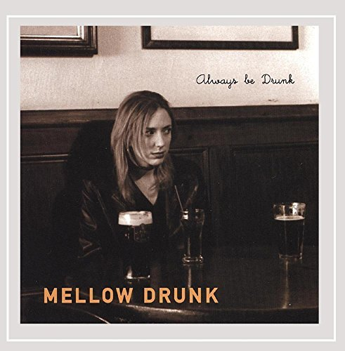 Mellow Drunk Always Be Drunk
