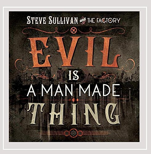 Steve & The Factory Sullivan Evil Is A Man Made Thing