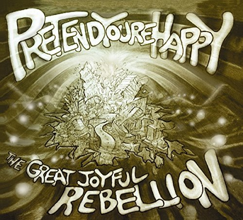 Pretend You're Happy Great Joyful Rebellion Digipak