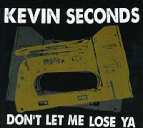 Kevin Seconds Don't Let Me Lose Ya