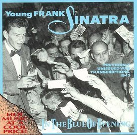 Frank Sinatra In The Blue Of Evening Previously Unissued War Transcriptions 1943