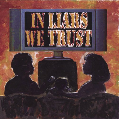In Liars We Trust In Liars We Trust