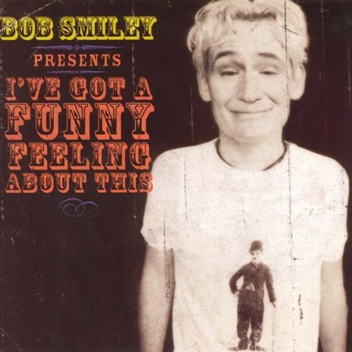 Bob Smiley Bob Smiley Presents I've Got A Funny Feeling About