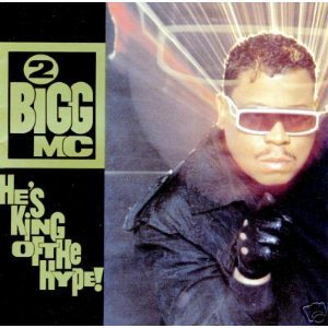 2 Bigg Mc He's King Of The Hype!