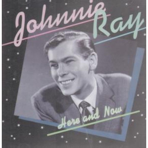 Johnnie Ray Here & Now