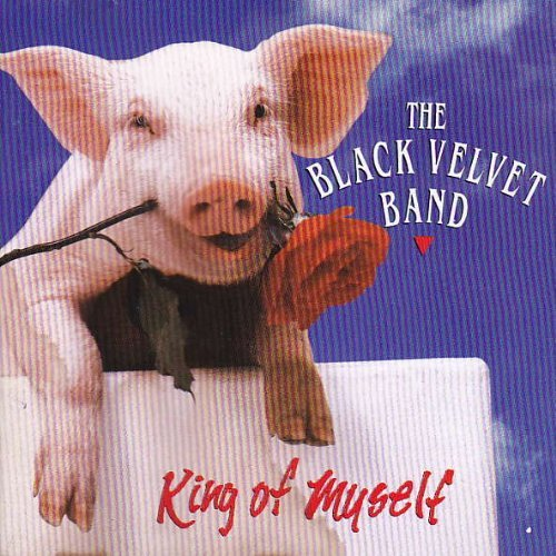 Black Velvet Band King Of Myself