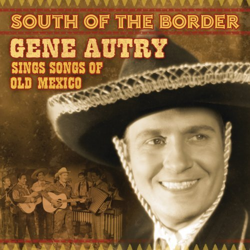 Gene Autry South Of The Border Songs Of