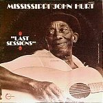 Mississippi John Hurt Last Sessions Remastered