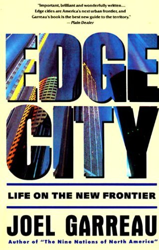Joel Garreau Edge City Life On The New Frontier