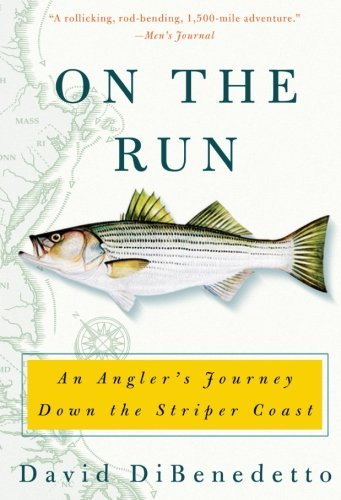 David Dibenedetto On The Run An Angler's Journey Down The Striper Coast