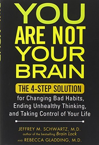 Jeffrey M. Schwartz You Are Not Your Brain The 4 Step Solution For Changing Bad Habits Endi