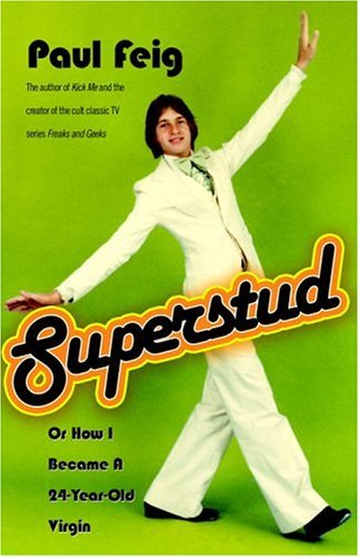 Paul Feig Superstud Or How I Became A 24 Year Old Virgin