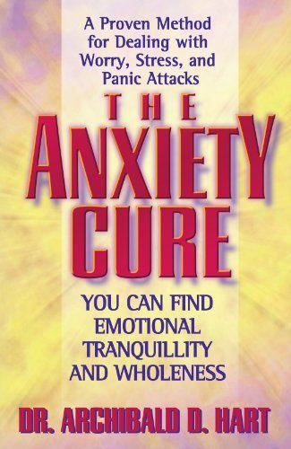 Archibald Hart The Anxiety Cure