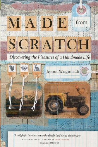 Jenna Woginrich Made From Scratch Discovering The Pleasures Of A Handmade Life