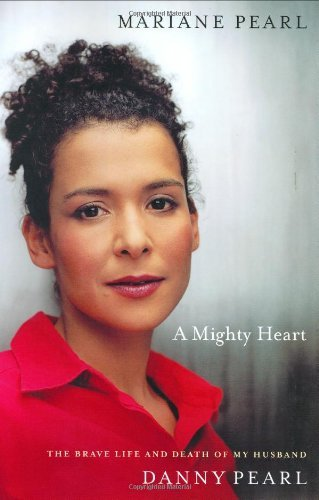 Mariane Pearl A Mighty Heart The Brave Life And Death Of My Hus