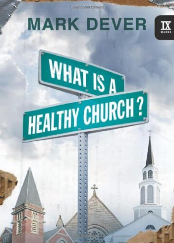 Mark Dever What Is A Healthy Church?