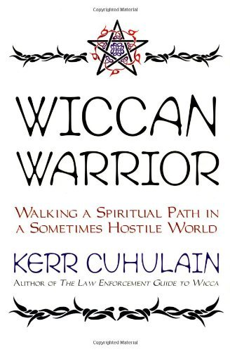 Kerr Cuhulain Wiccan Warrior Walking A Spiritual Path In A Sometimes Hostile W