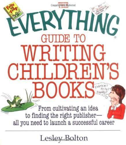 Lesley Bolton Everything Guide To Writing Children's Books The From Cultivating An Idea To Finding The Right Pub