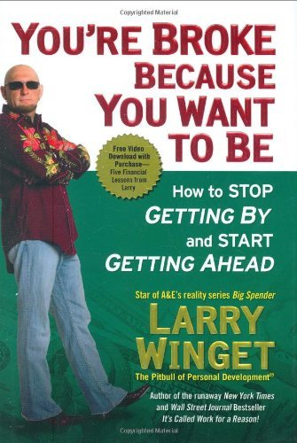 Larry Winget You're Broke Because You Want To Be How To Stop G