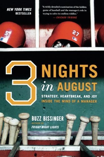 Buzz Bissinger Three Nights In August Strategy Heartbreak And Joy Inside The Mind Of