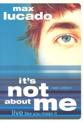 Max Lucado It's Not About Me Teen Edition