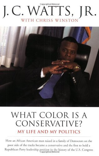 Watts J. C. Jr. What Color Is A Conservative? My Life And My Politics