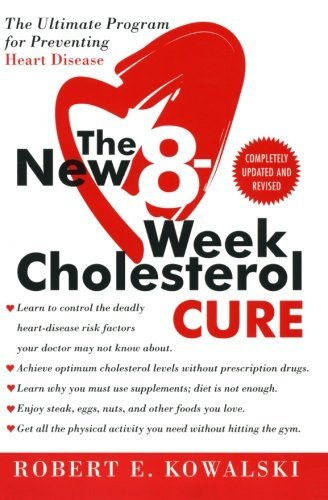 Robert E. Kowalski The New 8 Week Cholesterol Cure The Ultimate Program For Preventing Heart Disease