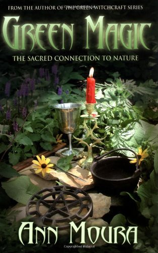 Ann Moura Green Magic The Sacred Connection To Nature