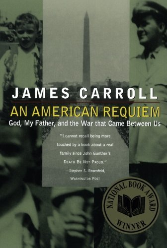 James Carroll An American Requiem God My Father And The War That Came Between Us