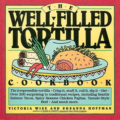 Susanna Hoffman The Well Filled Tortilla Cookbook