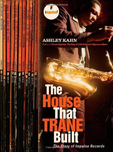 Kahn Ashley House That Trane Built The Story Of Impulse Record