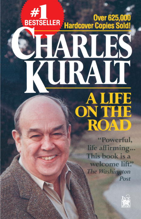 Charles Kuralt A Life On The Road