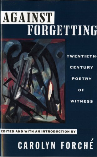 Carolyn Forche Against Forgetting Twentieth Century Poetry Of Witness