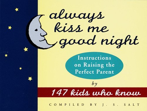 J. S. Salt Always Kiss Me Good Night Instructions On Raising The Perfect Parent By 147