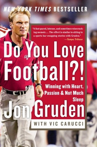 Jon Gruden Do You Love Football?! Winning With Heart Passion And Not Much Sleep