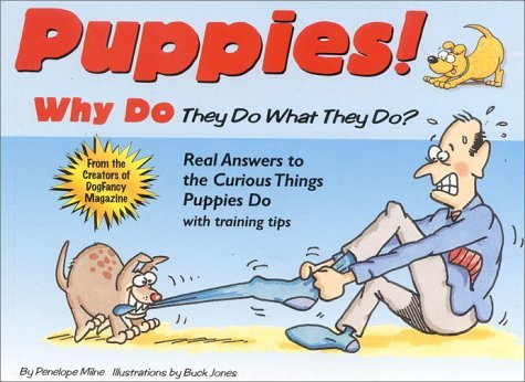 Penelope Milne Puppies! Why Do They Do What They Do?; Real Answers To The