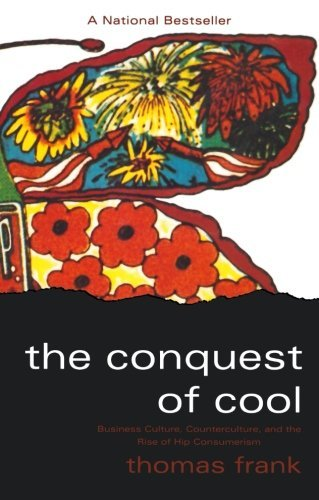 Thomas Frank The Conquest Of Cool Business Culture Counterculture And The Rise Of