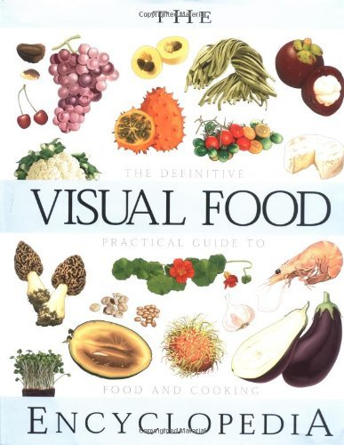 Francois Fortin The Visual Food Encyclopedia The Definitive Practical Guide To Food And Cookin