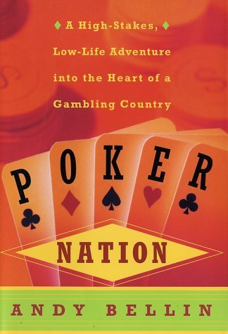 Andy Bellin Poker Nation A High Stakes Low Life Adventure Into The Heart Of A Gambling Country