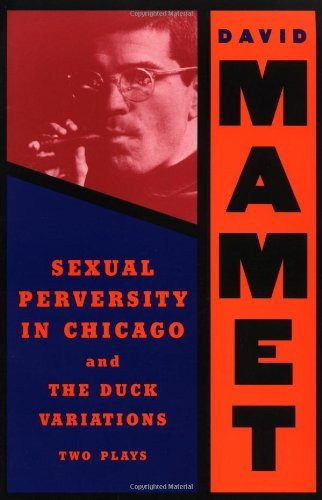 David Mamet Sexual Perversity In Chicago And The Duck Variatio Two Plays